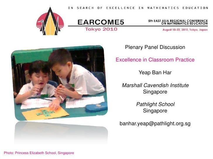 Plenary Panel Discussion<br />Excellence in Classroom Practice<br />Yeap Ban Har<br />Marshall Cavendish Institute<br />Si...