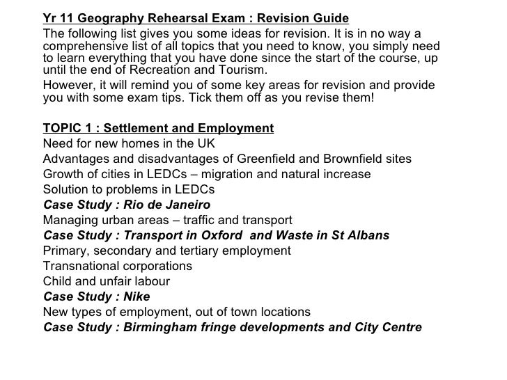 Yr 11 Geography Rehearsal Exam : Revision Guide The following list gives you some ideas for revision. It is in no way a co...