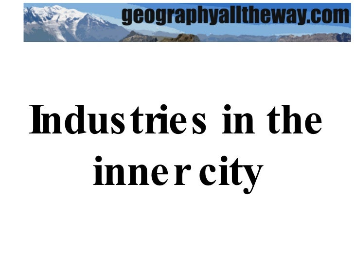 Key Stage 3 Geography: Economic Activities: Industries in Inner Cities