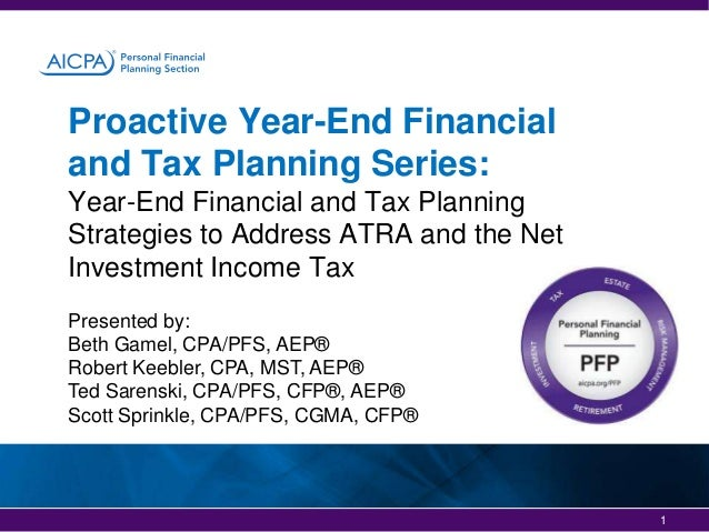 Proactive Year-End Financial and Tax Planning Series: Year-End Financial and Tax Planning Strategies to Address ATRA and t...