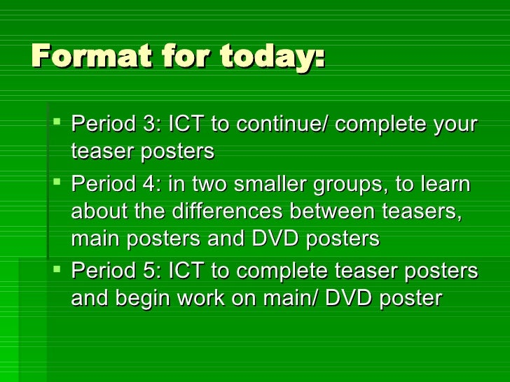 Format for today: <ul><li>Period 3: ICT to continue/ complete your teaser posters </li></ul><ul><li>Period 4: in two small...