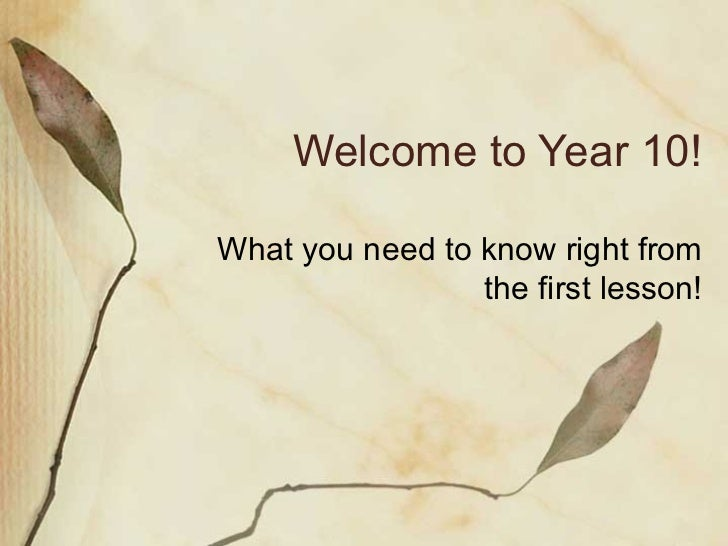 Welcome to Year 10! What you need to know right from the first lesson!