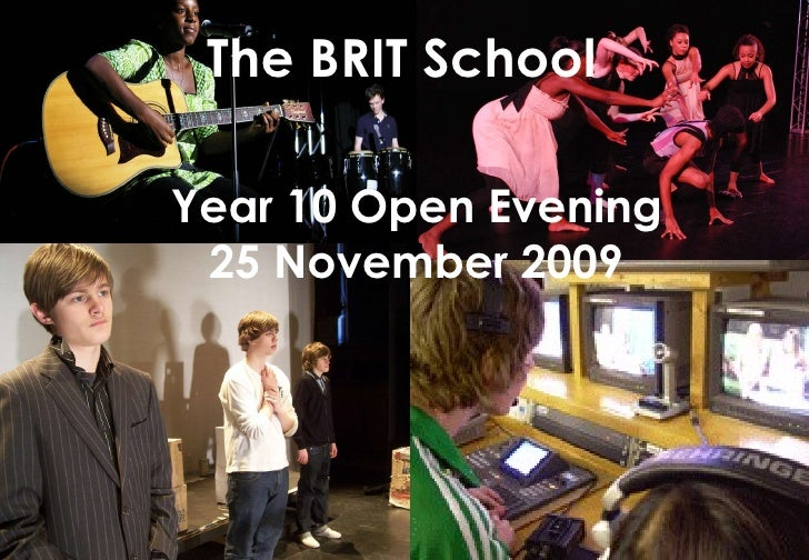 Year 10 Open Evening 25 November 2009 The BRIT School