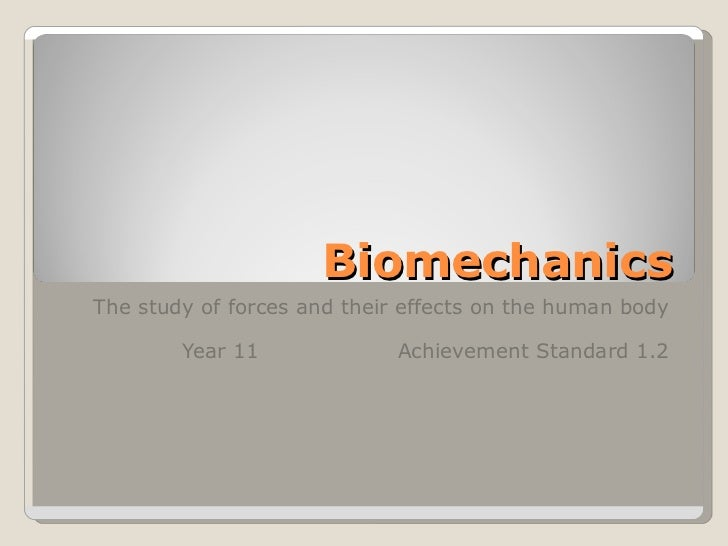 Biomechanics The study of forces and their effects on the human body Year 11 Achievement Standard 1.2