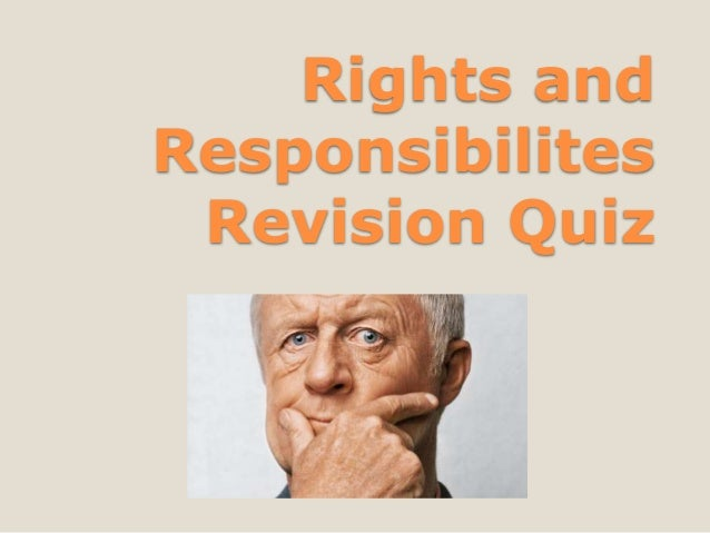 Rights andResponsibilitesRevision Quiz