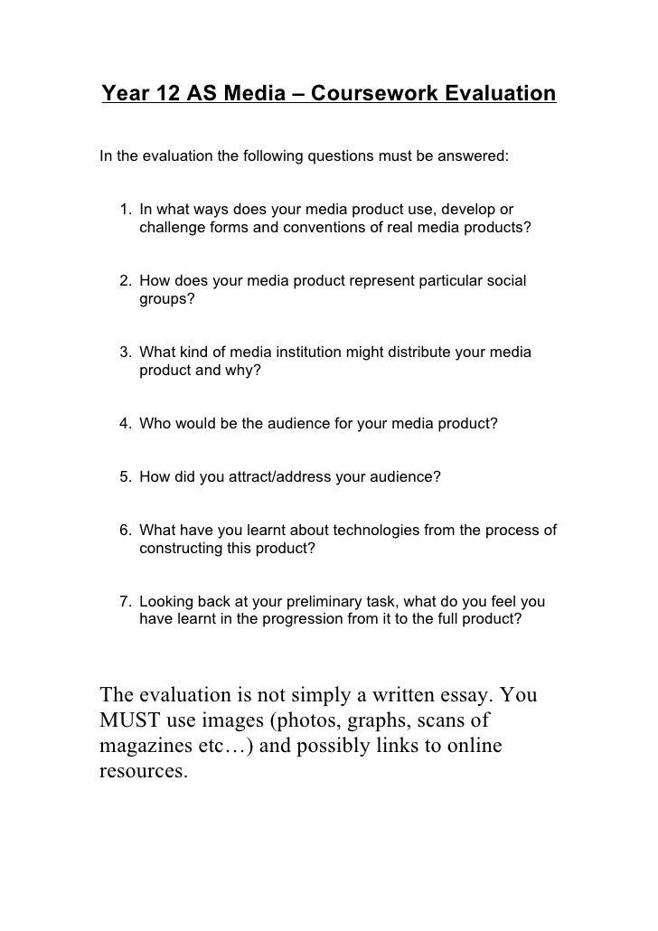 Year 12 AS Media – Coursework Evaluation  In the evaluation the following questions must be answered:     1. In what ways ...