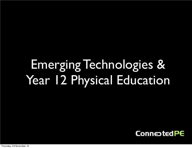 Emerging Technologies &                     Year 12 Physical EducationThursday, 29 November 12