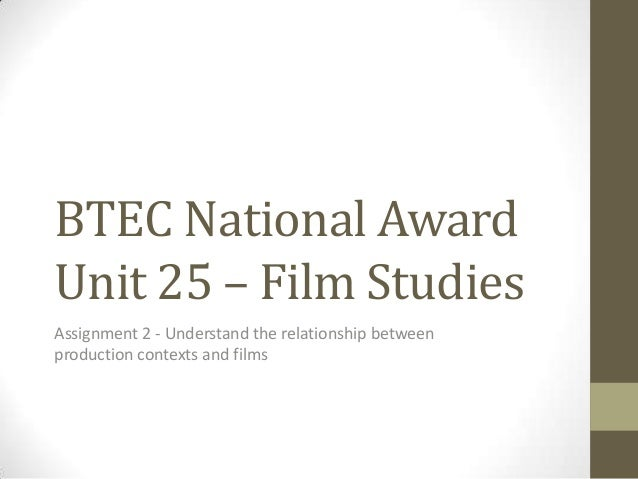 BTEC National AwardUnit 25 – Film StudiesAssignment 2 - Understand the relationship betweenproduction contexts and films