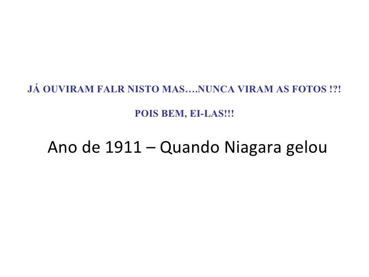 JÁ OUVIRAM FALR NISTO MAS….NUNCA VIRAM AS FOTOS !?! POIS BEM, EI-LAS!!! Ano de 1911 – Quando Niagara gelou