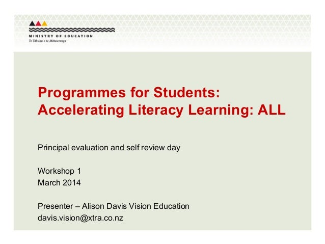 Programmes for Students: Accelerating Literacy Learning: ALL Principal evaluation and self review day Workshop 1 March 201...