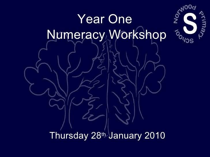 Year One  Numeracy Workshop Thursday 28 th  January 2010