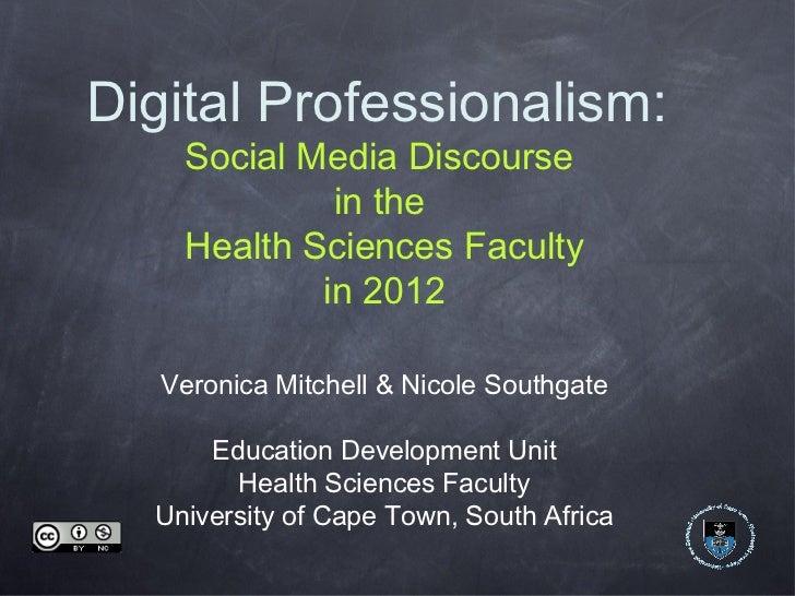 Digital Professionalism:    Social Media Discourse             in the    Health Sciences Faculty            in 2012   Vero...