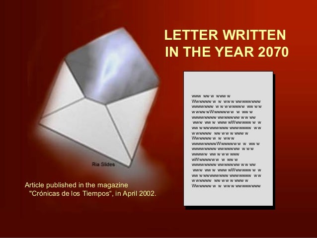 """LETTER WRITTEN IN THE YEAR 2070  Article published in the magazine """"Crónicas de los Tiempos"""", in April 2002.  www ww w www..."""