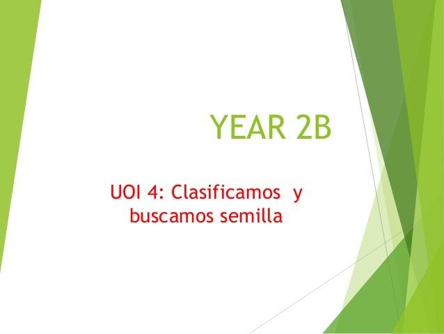 YEAR 2B UOI 4: Clasificamos y buscamos semilla