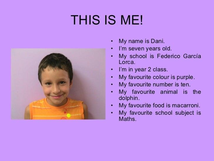 THIS IS ME! <ul><li>My name is Dani. </li></ul><ul><li>I'm seven years old. </li></ul><ul><li>My school is Federico García...
