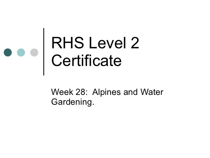 RHS Level 2 Certificate Week 28:  Alpines and Water Gardening.