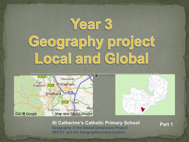 St Catherine's Catholic Primary School     Part 1Geography & the Global Dimension ProjectDECSY and the Geographical Associ...