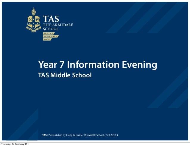 Year 7 Information Evening                           TAS Middle School                            TAS / Presentation by Ci...