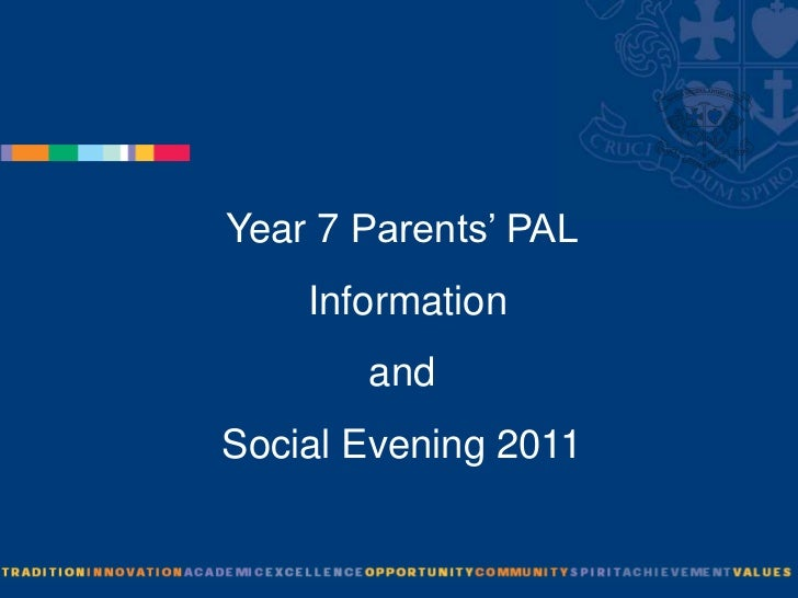 Year 7 Parents' PAL<br /> Information <br />and <br />Social Evening 2011<br />