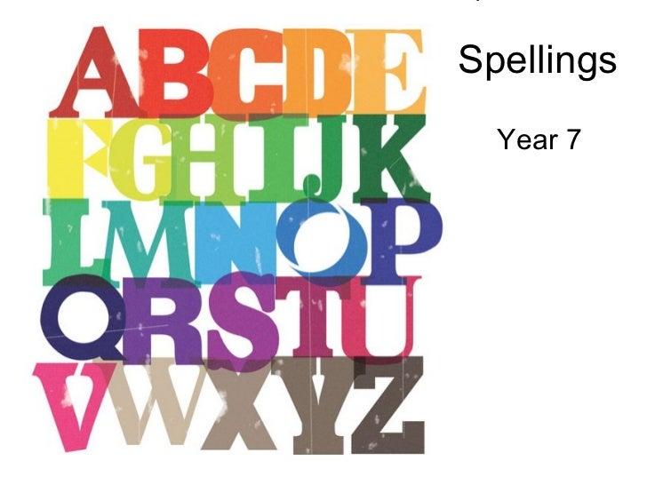Spellings <ul><li>Year 7 </li></ul>
