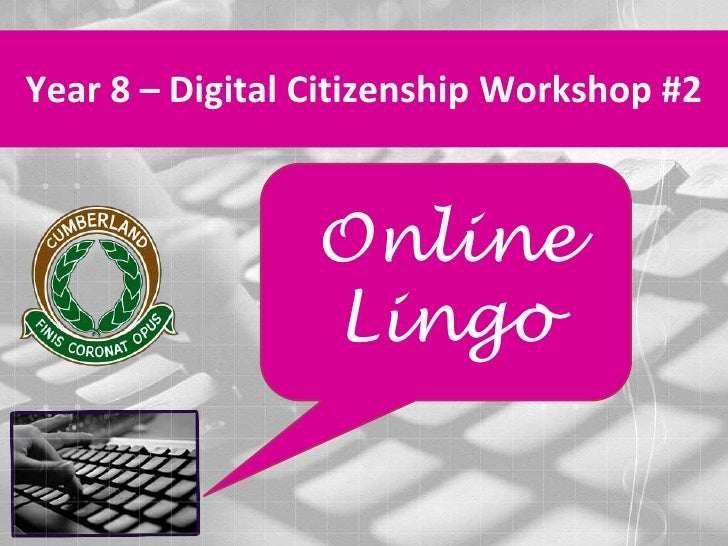 Year 8 – Digital Citizenship Workshop #2<br />Online Lingo<br />