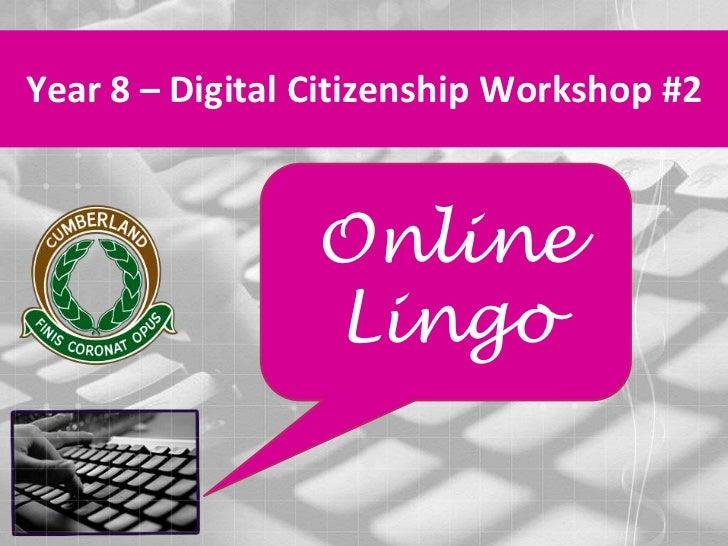 Year 8 – Digital Citizenship Workshop #2<br />Online Lingo<br />