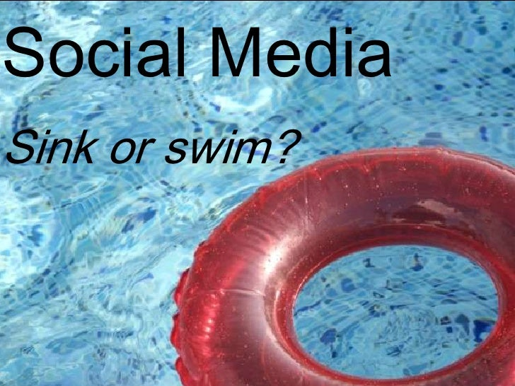 Social MediaSink or swim?