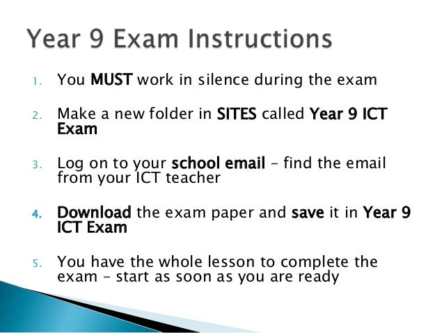 1.  You MUST work in silence during the exam  2.  Make a new folder in SITES called Year 9 ICT Exam  3.  Log on to your sc...