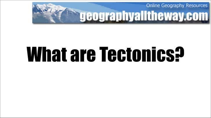 What are Tectonics?