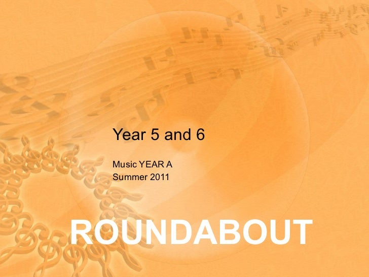 Year 5 and 6 Music YEAR A Summer 2011 ROUNDABOUT