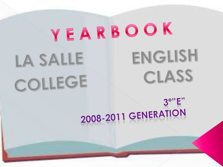"Y E A R B O O K<br />ENGLISH<br /> CLASS<br />LA SALLE<br />COLLEGE<br />3º""E""<br />2008-2011 GENERATION<br />"