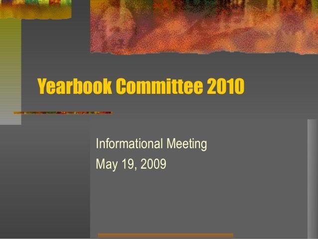 Yearbook Committee 2010      Informational Meeting      May 19, 2009