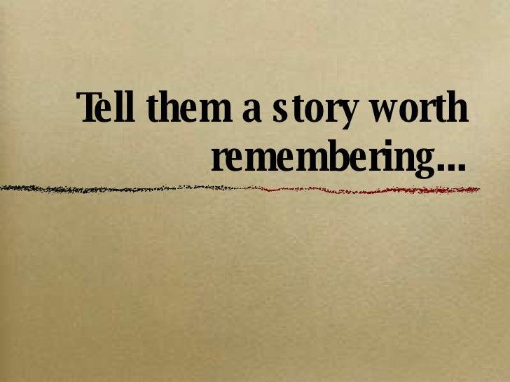 Tell them a story worth remembering... <ul><li>Writing in the yearbook </li></ul><ul><li>for today,  </li></ul><ul><li>for...