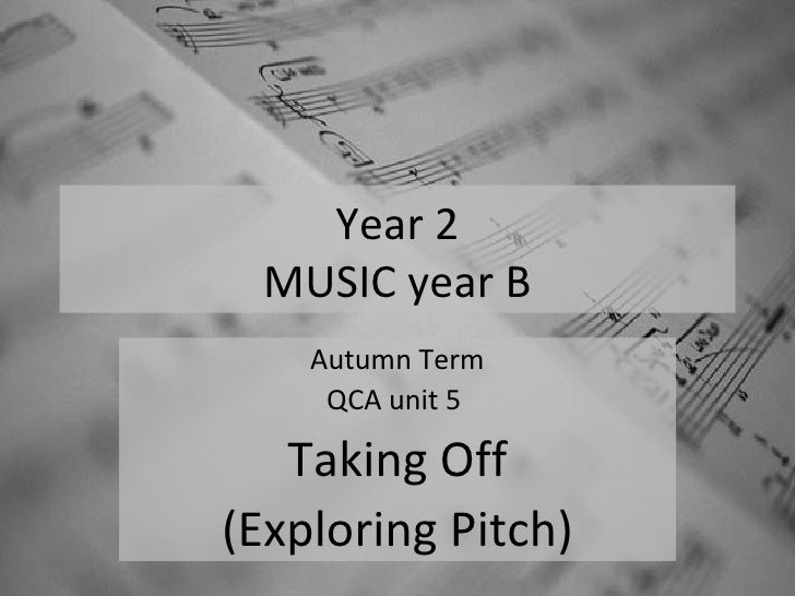 Year 2 MUSIC year B Autumn Term QCA unit 5  Taking Off (Exploring Pitch)