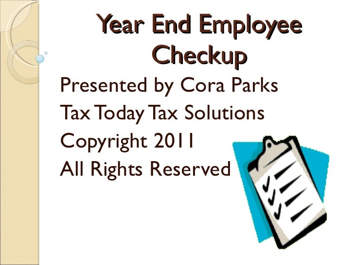 Year End Employee Checkup Presented by Cora Parks Tax Today Tax Solutions Copyright 2011 All Rights Reserved