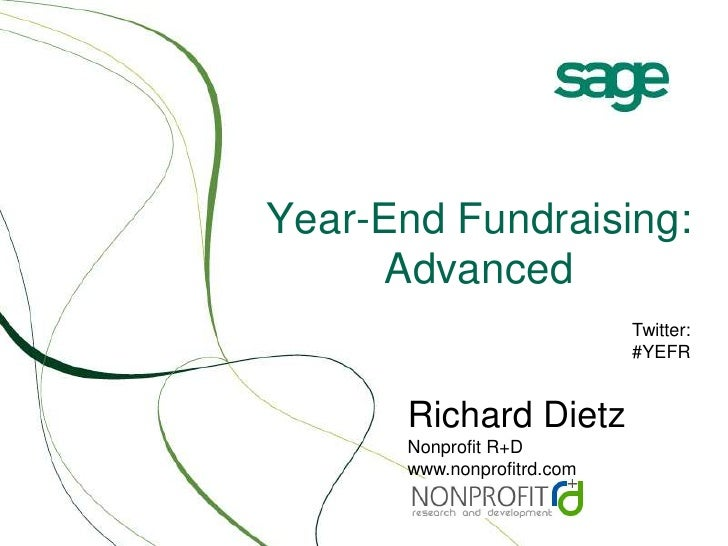 Year-End Fundraising: Advanced<br />Twitter:<br />#YEFR<br />Richard DietzNonprofit R+D<br />www.nonprofitrd.com<br />