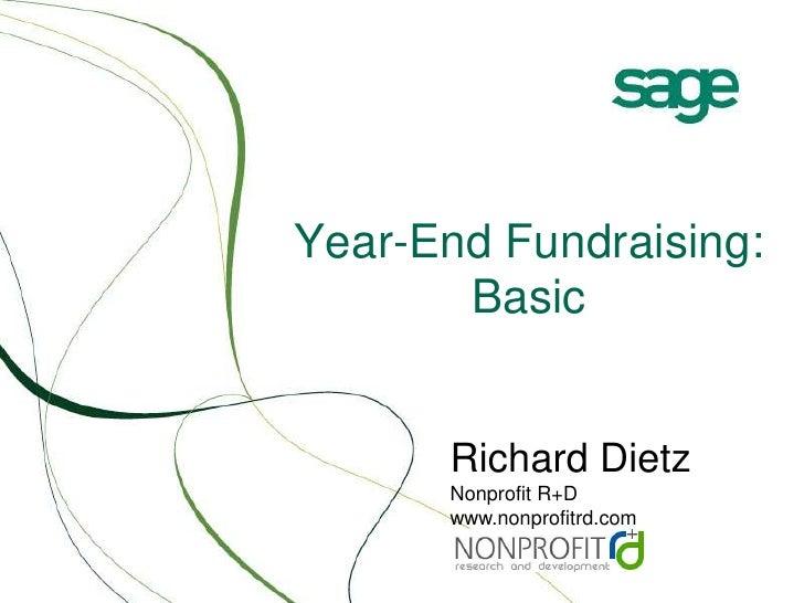 Year-End Fundraising: Basic<br />Richard DietzNonprofit R+D<br />www.nonprofitrd.com<br />