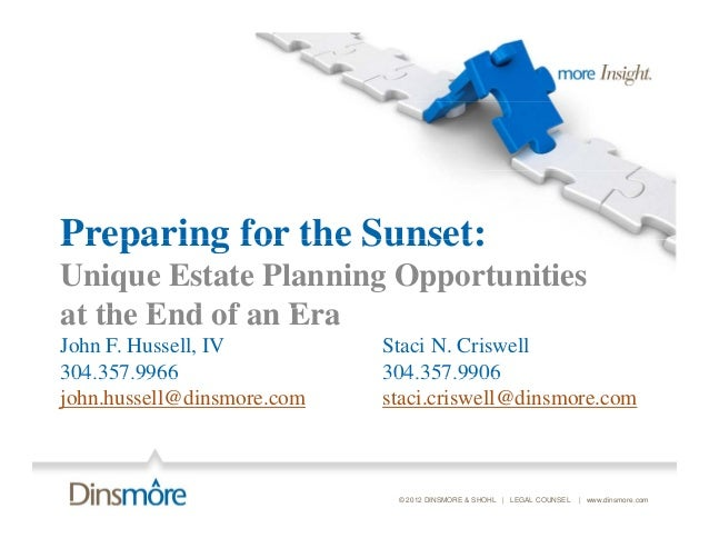 Preparing for the Sunset:Unique Estate Planning Opportunitiesat the E d of an E t th End f      EraJohn F. Hussell, IV    ...