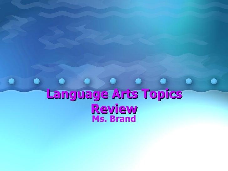 Language Arts Topics Review Ms. Brand