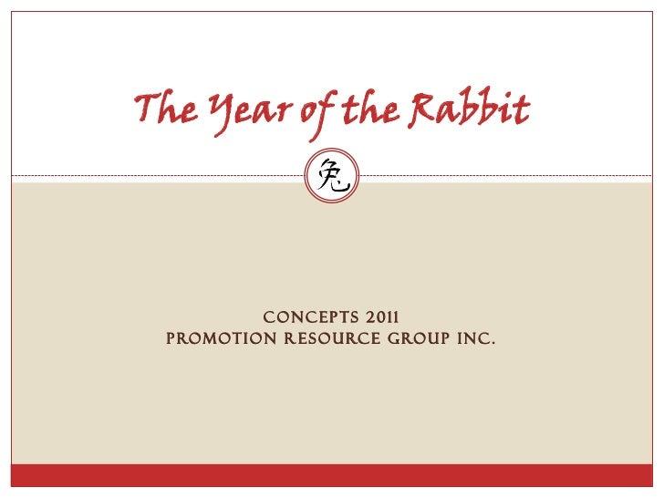 The Year of the Rabbit                CONCEPTS 2011 P RO M O T I O N R E S O U RC E G RO U P I N C .