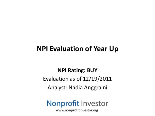 NPI Evaluation of Year Up       NPI Rating: BUY Evaluation as of 12/19/2011   Analyst: Nadia Anggraini      www.nonprofiti...