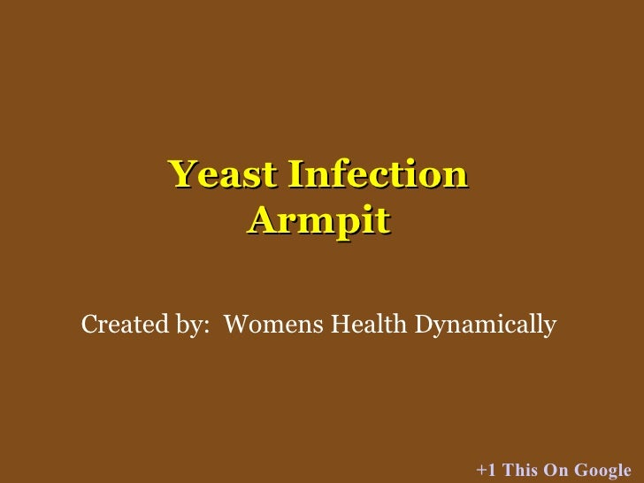 Yeast Infection Armpit Created by:  Womens Health Dynamically +1 This On Google