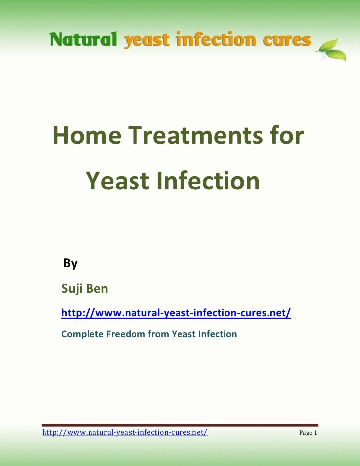 Home Treatments for            Yeast Infection       By      Suji Ben      http://www.natural-yeast-infection-cures.net/  ...