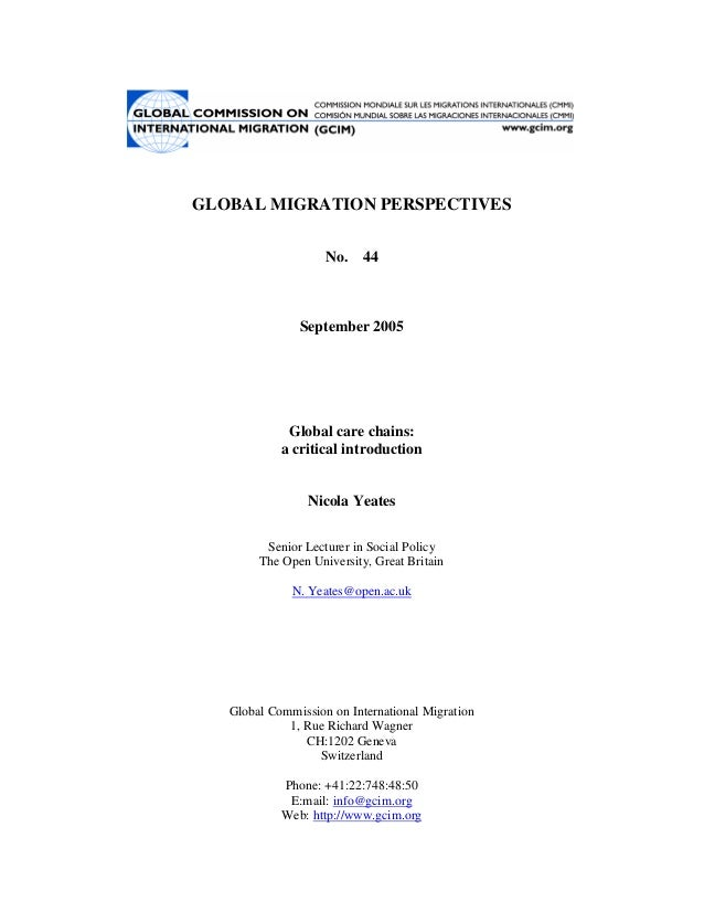GLOBAL MIGRATION PERSPECTIVES No. 44  September 2005  Global care chains: a critical introduction Nicola Yeates Senior Lec...