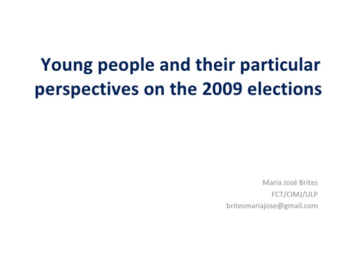 Young people and their particular perspectives on the 2009 elections  Maria José Brites FCT/CIMJ/ULP [email_address]