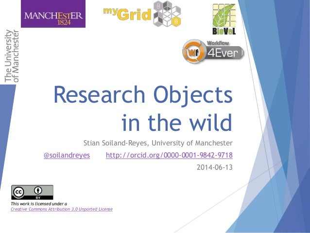 Research Objects in the wild Stian Soiland-Reyes, University of Manchester @soilandreyes http://orcid.org/0000-0001-9842-9...