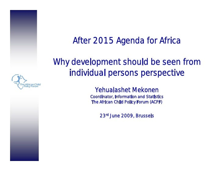 After 2015 Agenda for AfricaWhy development should be seen from   individual persons perspective          Yehualashet Meko...