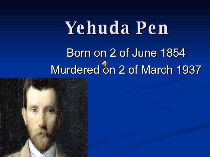 Born on 2 of June 1854 Murdered on 2 of March 1937 Yehuda Pen