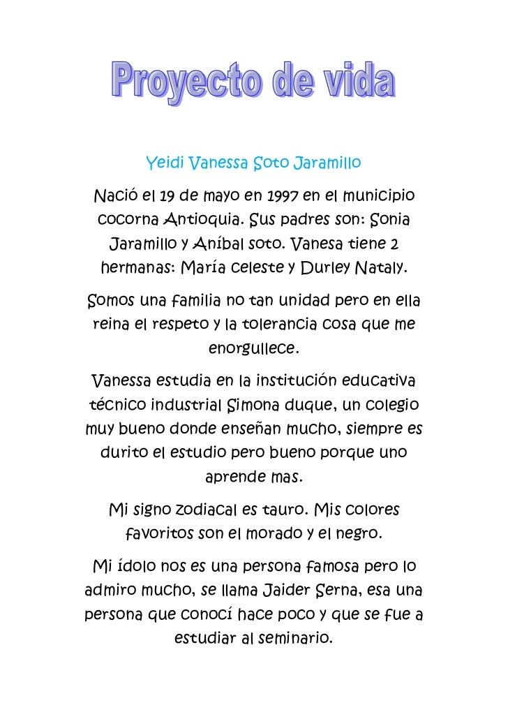 Yeidi Vanessa Soto Jaramillo<br />Nació el 19 de mayo en 1997 en el municipio cocorna Antioquia. Sus padres son: Sonia Jar...