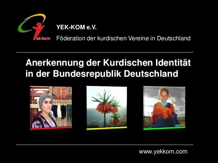 YEK-KOM e.V.<br />Föderation der kurdischen Vereine in Deutschland<br />Anerkennung der Kurdischen Identität in der Bundes...